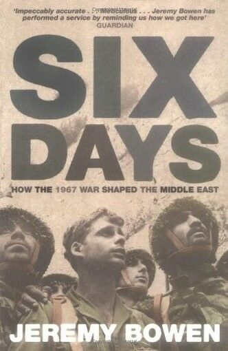 Six days how the 1967 war shaped the middle east jeremy bowen simon 