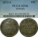 1873 S 10C SEATED LIBERTY DIME PCGS XF40 ARROWS  OLD TYPE COIN
