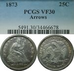 1873 25C SEATED LIBERTY SILVER QUARTER PCGS VF30 ARROWS  OLD TYPE COIN