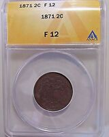 GRADED KEY DATE1871  2 CENT PIECESHARP F12 ANACS