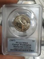 2007 GEORGE WASHINGTON PRESIDENTIAL DOLLAR MISSING EDGE LETTERS PCGS MINT STATE 64