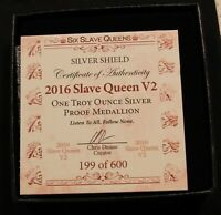 2016 SLAVE QUEEN V2. 1 OZ PROOF .999 SILVER SHIELD SBSS BOX & COA 199 OF 600