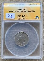 1867 SHIELD NICKEL GRADED ANACS EF 40 DETAILS HOLED GREAT FOR HOLED TYPE SET