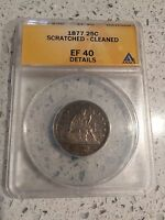 1877 SEATED LIBERTY SILVER QUARTER   ANACS EF 40 DETAILS