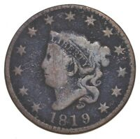 TOUGH   1819 MATRON HEAD LARGE CENT   US EARLY COPPER COIN