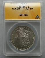 1884 O/O  ANACS GRADED MINT STATE 63  VAM 10 FAR DATE, GOUGE RIGHT STAR  HOT 50 LIST