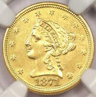 1871 LIBERTY GOLD QUARTER EAGLE $2.50   NGC UNCIRCULATED    DATE IN MS BU