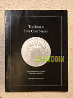 THE SHIELD FIVE CENT SERIES   A COMPREHENSIVE LISTING OF KNOWN VARIETIES