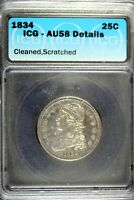 1834   ICG AU58 DETAILS  CLEANED SCRATCHED  CAPPED BUST QUAR