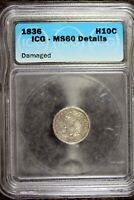 1836 - ICG MINT STATE 60 DETAILS DAMAGED CAPPED BUST DIME B20729
