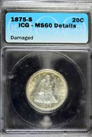 1875   S ICG MS60 DETAILS  DAMAGED  SEATED LIBERTY TWENTY CE