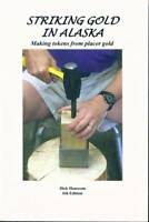 STRIKING GOLD IN ALASKA MAKING TOKENS FROM PLACER GOLD 6TH EDITION