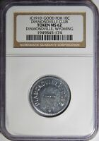 C.1910 DIAMONDVILLE CLUB GOOD FOR 10 CENTS TOKEN NGC MINT STATE 62