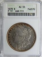 1878 MORGAN SILVER DOLLAR 7 TF REV OF 1878 VAM-111 ANACS AU-55 TONED