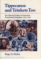 TIPPECANOE AND TRINKETS TOO AMERICAN PRESIDENTIAL CAMPAIGNS 1828 1984 NEW BOOK