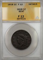 1818 CORONET HEAD LARGE CENT 1C COIN ANACS F-12 DETAILS BENT PRX