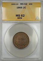 1866 TWO CENTS 2C PIECE ANACS MINT STATE 62 BRN BROWN BETTER COIN