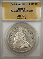 1846 SEATED LIBERTY SILVER DOLLAR COIN $1 ANACS AU-55 DETAILS DAMAGED-CLEANED