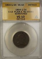 1804 PLAIN 4 NO STEMS DRAPED BUST 1/2C COIN C-13 ANACS VG-10 DETAILS SCRATCHED