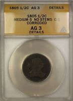 1805 MEDIUM 5 NO STEMS DRAPED BUST 1/2C COIN C-1 ANACS AG-3 DETAILS CORRODED