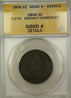 1806 DRAPED BUST LARGE CENT 1C COIN S-270 ANACS G-4 DETAILS HEAVILY CORRODED
