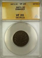 1871 TWO CENT PIECE 2C COIN ANACS VF-20 DETAILS DAMAGED