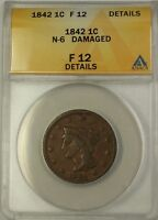 1842 BRAIDED HAIR LARGE CENT 1C COIN N-6 ANACS F-12 DETAILS DAMAGED