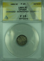 1889 5C CANADA ANACS F-15 DETAILS DAMAGED SCRATCHED CLEANED SILVER COIN KM2