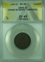 1905 1C DANISH WEST INDIES ANACS EF-45 DETAILS CORRODED 1 CENT COIN KM44