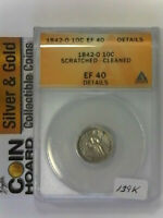 1842-O SEATED LIBERTY DIME - SCRATCHED - CLEANED ANACS EF40