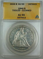 1846 SEATED LIBERTY SILVER DOLLAR, ANACS AU-55 DETAILS, CLEANED/TOOLED