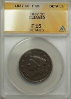 1837 LARGE CENT 1C COIN ANACS F 15 DETAILS CLEANED