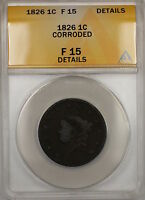 1826 CORONET HEAD LARGE CENT 1C COIN ANACS F-15 DETAILS CORRODED PRX