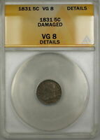 1831 CAPPED BUST SILVER HALF DIME 5C COIN ANACS VG-8 DETAILS DAMAGED PRX