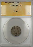 1830/29 OVERDATE CAPPED BUST SILVER DIME 10C COIN ANACS G 6 PRX