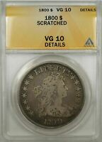 1800 EARLY SILVER DOLLAR $1 ANACS VG 10 SCRATCH DETAIL AMERICAI VARIETY 9A