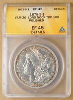 1878 S MORGAN SILVER DOLLAR VAM-26 LONG NOCK ANACS EF 45 DETAILS - TOP 100