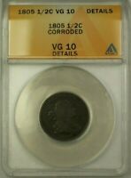 1805 DRAPED BUST 1/2C COIN ANACS VG-10 DETAILS CORRODED BETTER COIN WW