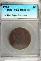 1798 - ICG F12 DETAILS 1ST HAIR ST,CORRODED DRAPED BUST LARGE CENT  B18337
