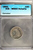 1831 - ICG MINT STATE 60 DETAILS CORRODED CAPPED BUST DIME HD0115