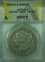 1879-CC VAM-3 CAPPED DIE TOP 100 MORGAN SILVER DOLLAR $1 COIN ANACS G-6 28