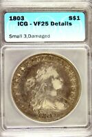 1803   ICG VF25 DETAILS  SMALL 3 DAMAGED  DRAPPED BUST DOLLA