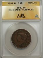 1837 LARGE CENT 1C COIN ANACS F 15 DETAILS RIM BUMPS-CORRODED