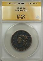 1837 LARGE CENT 1C COIN ANACS EF 40 DETAILS CORRODED
