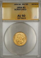 1854 $3 THREE DOLLAR GOLD COIN ANACS AU 50 DETAILS SCRATCHED SB