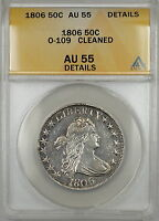1806 DRAPED BUST SILVER HALF DOLLAR 50C O-109 ANACS AU-55 DETAILS BETTER COIN