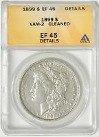 1899-P $1 MORGAN SILVER DOLLAR VAM-2 LOW MINTAGE ANACS EF 45 DETAILS CLEANED