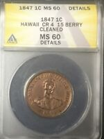 1847 HAWAII ONE CENT ANACS GRADED MS60 DETAILS ONCE CLEANED STILL PLEASING COIN
