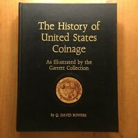 THE HISTORY OF UNITED STATES COINAGE  THE GARRETT COLLECTION BY Q. DAVID BOWERS