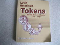 LATIN AMERICAN TOKENS A GUIDEBOOK AND CATALOG 1700 1920 1ST EDITION